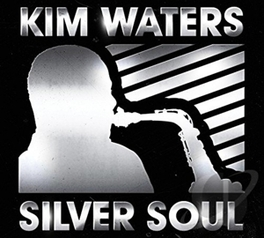 SILVER SOUL CELEBRATING HIS 25TH YEAR OF MAKING SOULFUL JAZZ KIM WATERS, CD