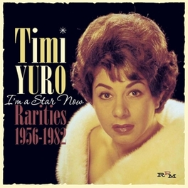 I'M A STAR NOW * RARITIES 1956-1982 * TIMI YURO, CD
