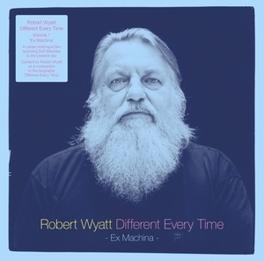 DIFFERENT EVERY TIME 1 .. 1: EX MACHINA ROBERT WYATT, Vinyl LP