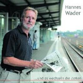 UND ES WECHSELN DIE ZEITE HANNES WADER, CD
