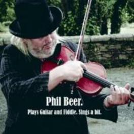 PLAYS GUITAR AND.. .. FIDDLES, SINGS A BIT PHIL BEER, CD