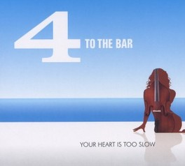 YOUR HEART IS TOO SLOW FOUR TO THE BAR, CD