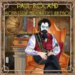 PROFESSOR MORIARTY'S.. JUKEBOX PAUL ROLAND, CD