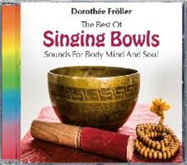 BEST OF SINGING BOWLS Sounds For Body, Mind and Soul, Fröller Dorothée, CD
