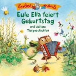 EULE ELLA FEIERT.. .. BEBURTSTAG U.A. TIERGESCHICHTEN // VORLESEMAUS AUDIOBOOK, CD