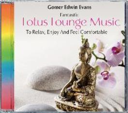 LOTUS LOUNGE MUSIC To Relax, Enjoy And Feel Comfortable, Gomer Edwin Evans, CD