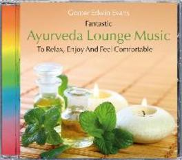 AYURVEDA LOUNGE MUSIC To Relax, Enjoy And Feel Comfortable, Gomer Edwin Evans, CD