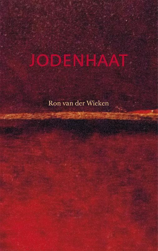 Jodenhaat het verhaal van een uiterst explosief en destructief element in de westerse cultuur, Van der Wieken, Ron, Paperback