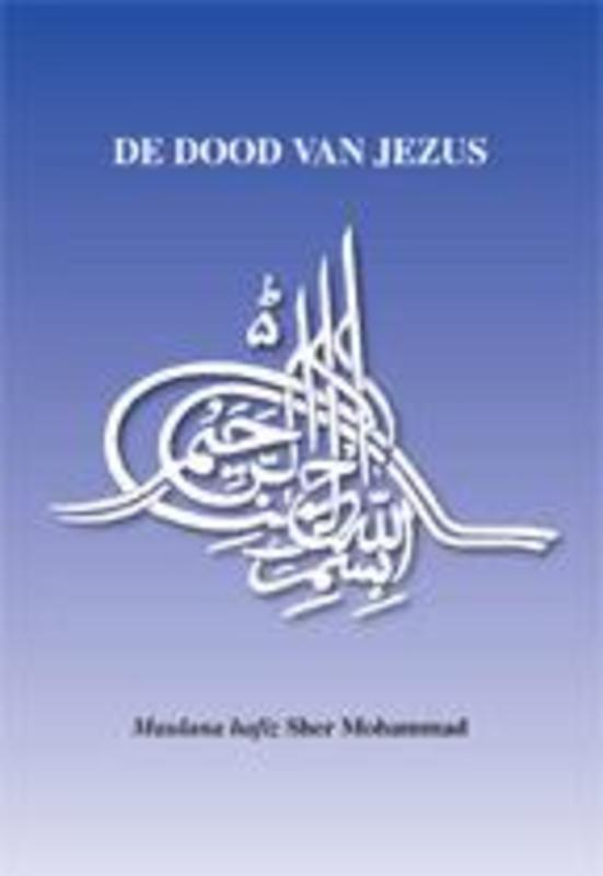 De dood van Jezus een compilatie van bewijzen van islamitische bronnen, gezaghebbenden, moslimgeleerden en -schrijvers, Mohammad, Sher, Paperback