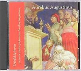 Gelukkig leven en zeven andere preken van Aurelius Augustinus ingespproken door joost van neer e.a., Augustinus, Aurelius, Luisterboek