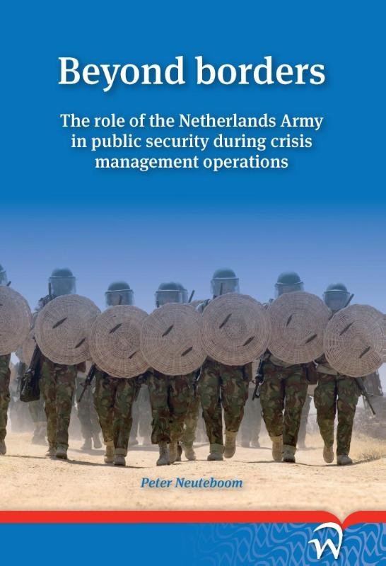 Beyond borders the role of the Netherlands Army in public security during crisis management operations, Neuteboom, Peter, Paperback