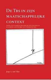 De TBS in zijn maatschappelijke context de relatie tussen forensische psychiatrie en algemene geestelijke gezondheidszorg, Van Vliet, Jaap A., Paperback