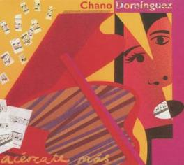 ACERCATE MAS CHANO DOMINGUEZ, CD