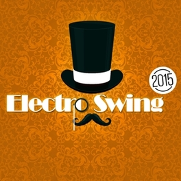 ELECTRO SWING 2015 PAROV STELAR, KID KASINO, SWING REPUBLIC, JAMIE BERRY.. V/A, CD