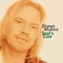 SOUL'S CORE 180 GR AUDIOPHILE VINYL / INSERT / FIRST TIME ON VINYL SHAWN MULLINS, Vinyl LP