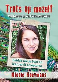 Trots op mezelf vergroot je zelfvertrouwen; ontdek wie je bent en leer jezelf accepteren, Nicole Hoeymans, Hardcover
