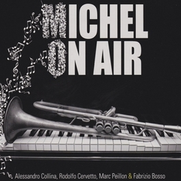 MICHEL ON AIR W/MARC PEILLON/FABRIZIO BOSSO ALESSANDRO/RODOL COLLINA, CD
