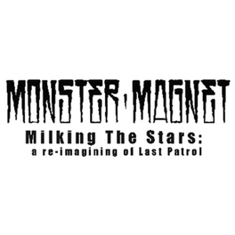 MILKING THE STARS: A.. .. RE-IMAGINING OF LAST PATROL MONSTER MAGNET, CD