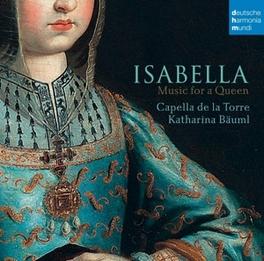 ISABELLA - MUSIC FOR A QU MUSIC FOR A QUEEN ISABELLA OF CASTILE Capella de la Torre, CD
