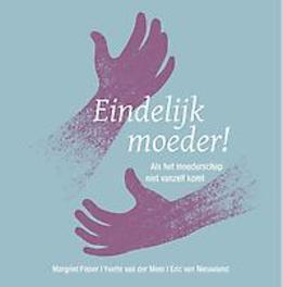 Eindelijk moeder! als het moederschap niet vanzelf komt, Yvette van der Meer, Hardcover