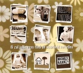 IK ZAL JULLIE EENS.. .. FLINK DE WAARHEID VERTELLEN MICHAEL BARKEY, CD