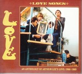 LOVE SONGS AN ANTHOLOGY OF ARTHUR LEE'S LOVE: 1966-1969 LOVE, CD