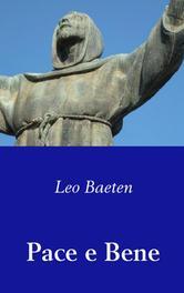 Pace e Bene in de voetsporen van Franciscus naar Asissi en Rome, Baeten, Leo, Paperback