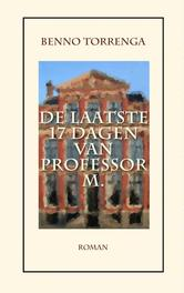 De laatste 17 dagen van Professor M. Torrenga, Benno, Paperback