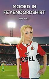 Moord in Feyenoordshirt Rob Vente, Paperback