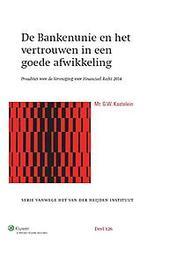 De bankenunie en vertrouwen in een goede afwikkeling: 2014 preadvies voor de vereniging voor financieel recht, G.W. Kastelein, Hardcover