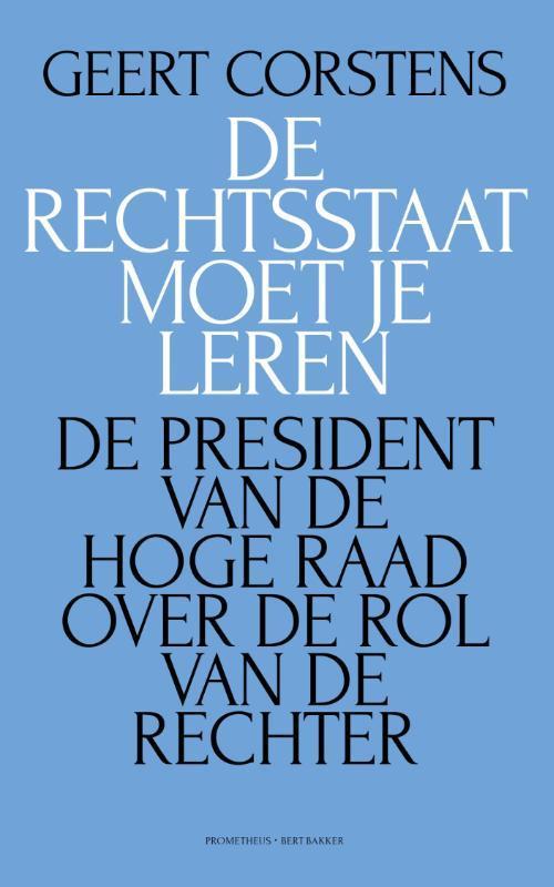 De rechtsstaat moet je leren de president van de Hoge Raad over de rol van de rechter, Geert Corstens, Paperback