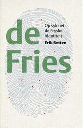 De Fries: Op syk nei de Fryske identiteit Erik Betten, Hardcover