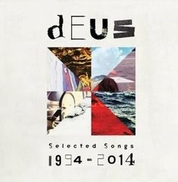 SELECTED SONGS 1994-2014 .. 2014 DEUS, CD