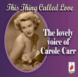 THIS THING CALLED LOVE THE LOVELY VOICE OF CAROLE CARR CAROLE CARR, CD
