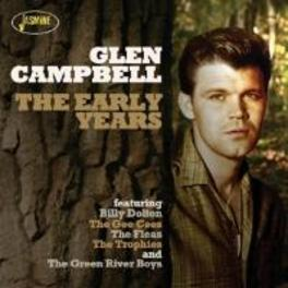 EARLY YEARS FT. BILLY DOLTON/GEE CEES/FLEAS/TROPHIES/GREEN RIVER BO GLEN CAMPBELL, CD