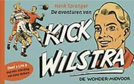 De avonturen van Kick Wilstra, de wonder-midvoor: deel 1 t/m 9 met een inleiding van Kees Volkers, Henk Sprenger, Hardcover