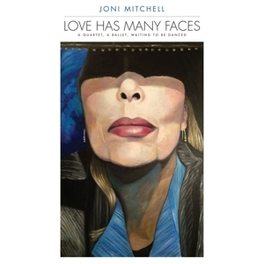 LOVE HAS MANY FACES: A.. .. QUARTET, A BALLET, WAITING TO BE DANCED JONI MITCHELL, CD
