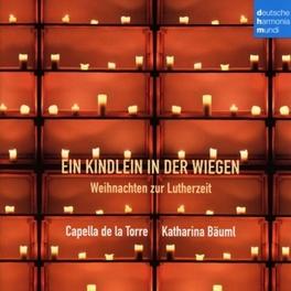 EIN KINDLEIN IN DER.. WEIHNACHTEN ZUR LUTHERZEIT CAPELLA DE LA TORRE, CD