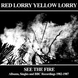 SEE THE FIRE ALBUMS SINGLES AND BBC RECORDINGS 1982-1987 RED LORRY YELLOW LORRY, CD