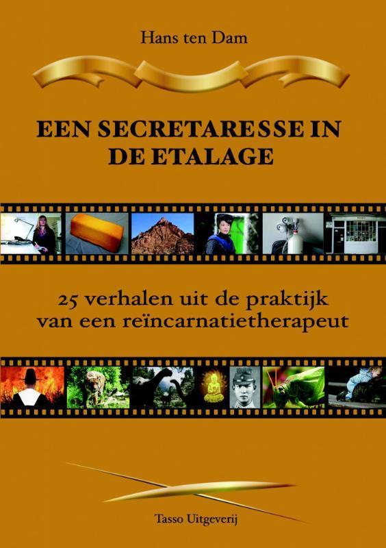 Een secretaresse in de etalage 25 verhalen uit de praktijk van een reicarnatietherapeut, Hans ten Dam, Paperback