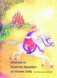 Wijsheid in Russische sprookjes en Vrouwe Sofia Woutersen-Van Weerden, Alice, Hardcover