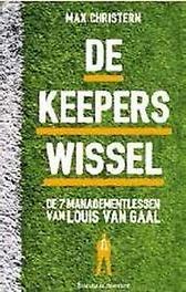 De keeperswissel De 7 managementlessen van Louis van Gaal, Christern, Max, Paperback