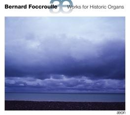 ORGAN WORKS BERNARD FOCCROULLE, CD