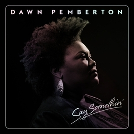 SAY SOMETHIN' DAWN PEMBERTON, CD