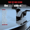 THAT CAT WAS CLEAN! THE MOD SIDE OF JAZZ