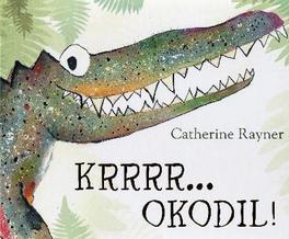 Krrrr... okodil! Catherine Rayner, Hardcover