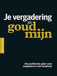 Je vergadering als goudmijn de praktische gids voor vergaderen met resultaat, Kessels, Bart, Paperback