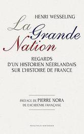 La grande nation regards d'un historien neerlandais sur l'histoire de France, Wesseling, Henk, Paperback