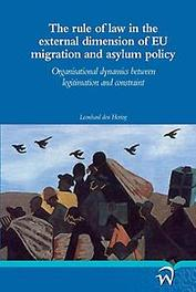 The rule of law in the external dimension of EU migration and asylum policy organisational dynamics between legitimation and constraint, Leonhard den Hertog, Paperback