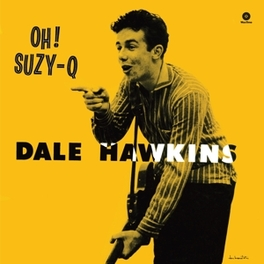 OH! SUZY Q -HQ/BONUS TR- 180GR. / 4 BONUS TRACKS DALE HAWKINS, LP